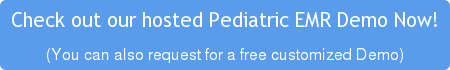 Check out our hosted Pediatric EMR Demo Now! (You can also request for a free customized Demo)